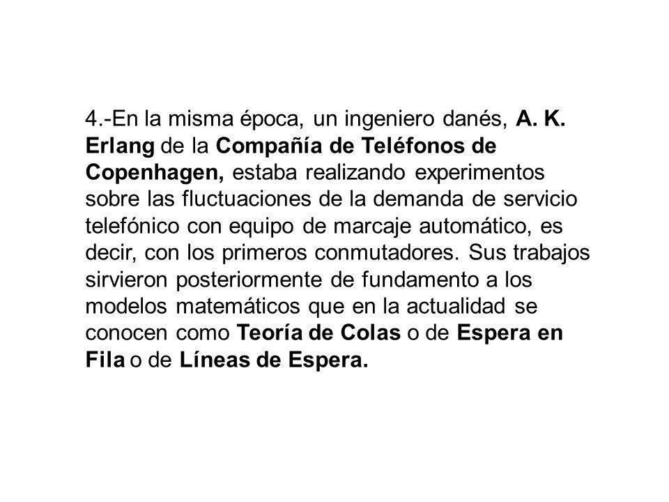 4. -En la misma época, un ingeniero danés, A. K