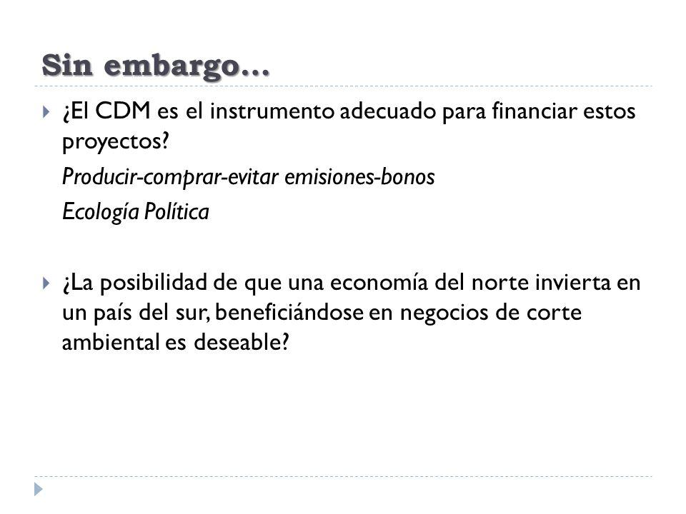 Sin embargo… ¿El CDM es el instrumento adecuado para financiar estos proyectos Producir-comprar-evitar emisiones-bonos.