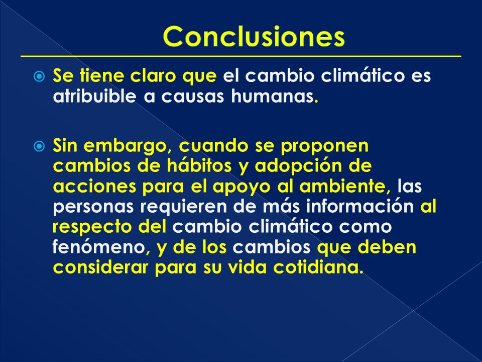 Conclusiones Se tiene claro que el cambio climático es atribuible a causas humanas.