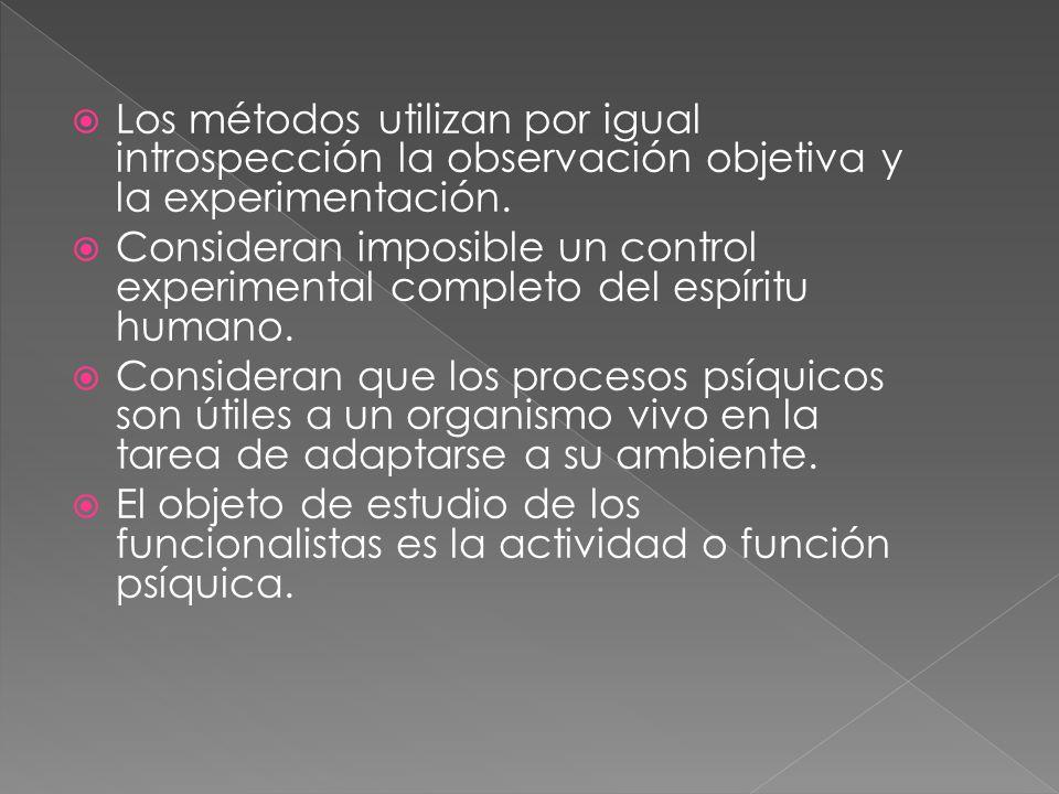 Los métodos utilizan por igual introspección la observación objetiva y la experimentación.