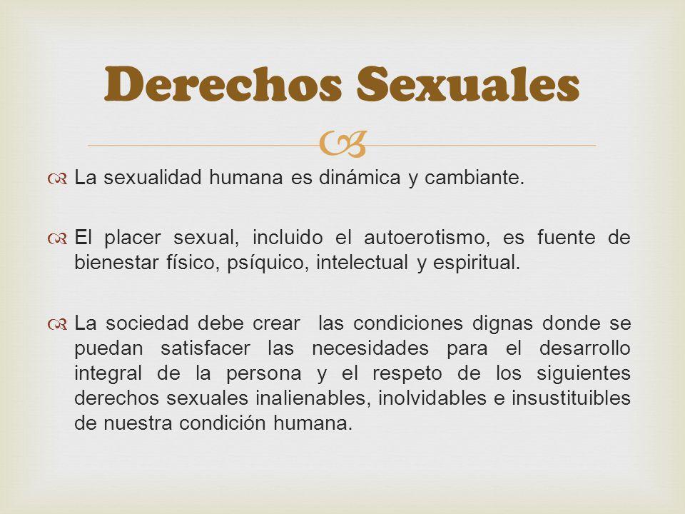 Derechos Sexuales La sexualidad humana es dinámica y cambiante.