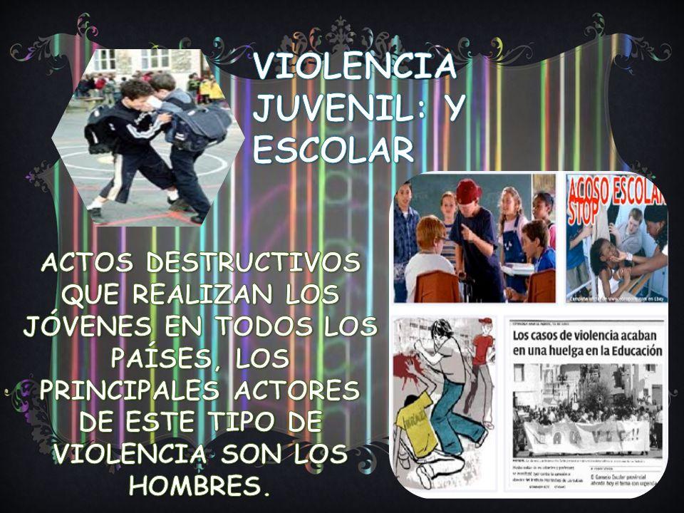 VIOLENCIA JUVENIL: Y ESCOLAR
