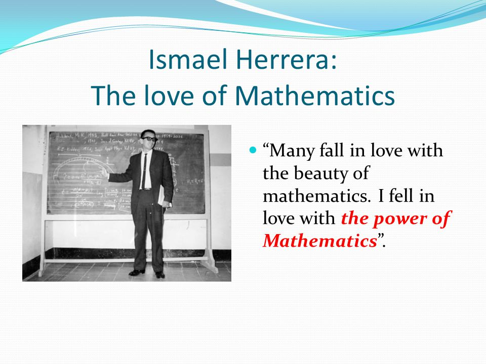 Ismael Herrera: The love of Mathematics