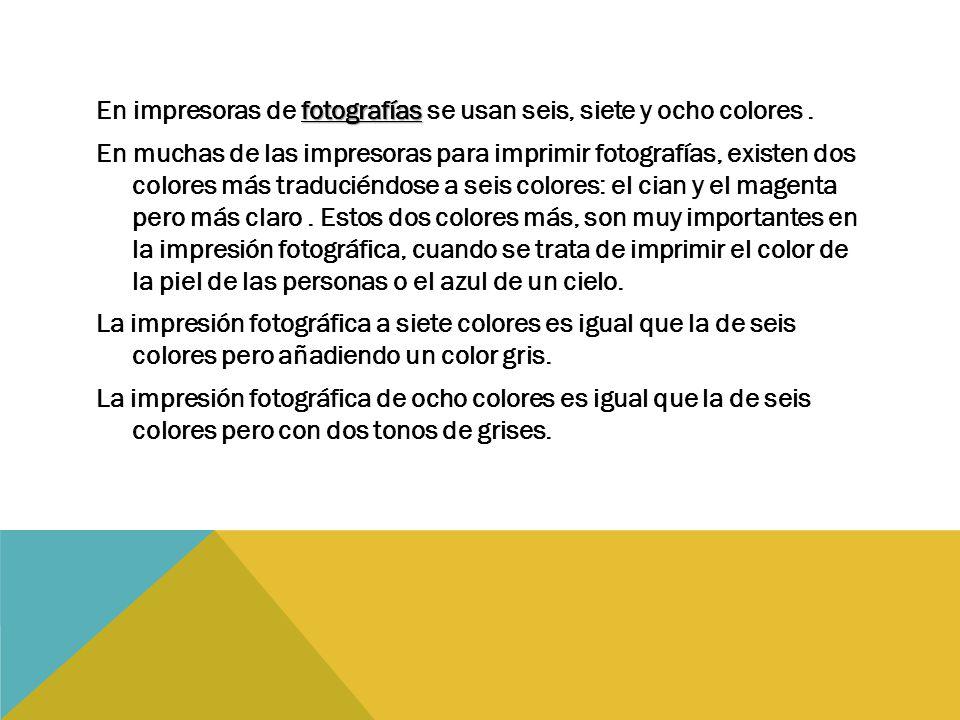En impresoras de fotografías se usan seis, siete y ocho colores