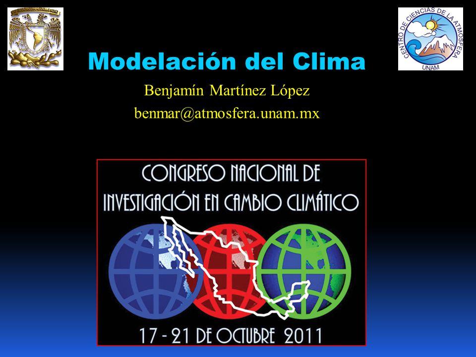 Modelación del Clima Benjamín Martínez López benmar@atmosfera.unam.mx
