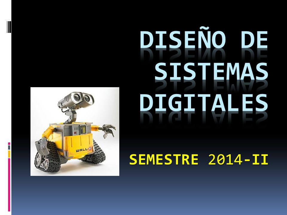 Diseño de sistemas Digitales Semestre 2014-II