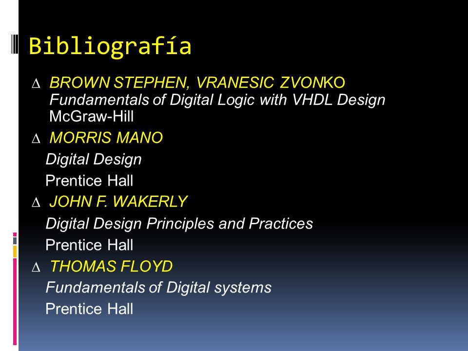 Bibliografía BROWN STEPHEN, VRANESIC ZVONKO Fundamentals of Digital Logic with VHDL Design McGraw-Hill.