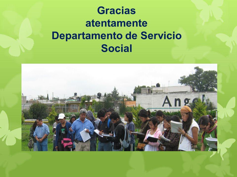 Gracias atentamente Departamento de Servicio Social