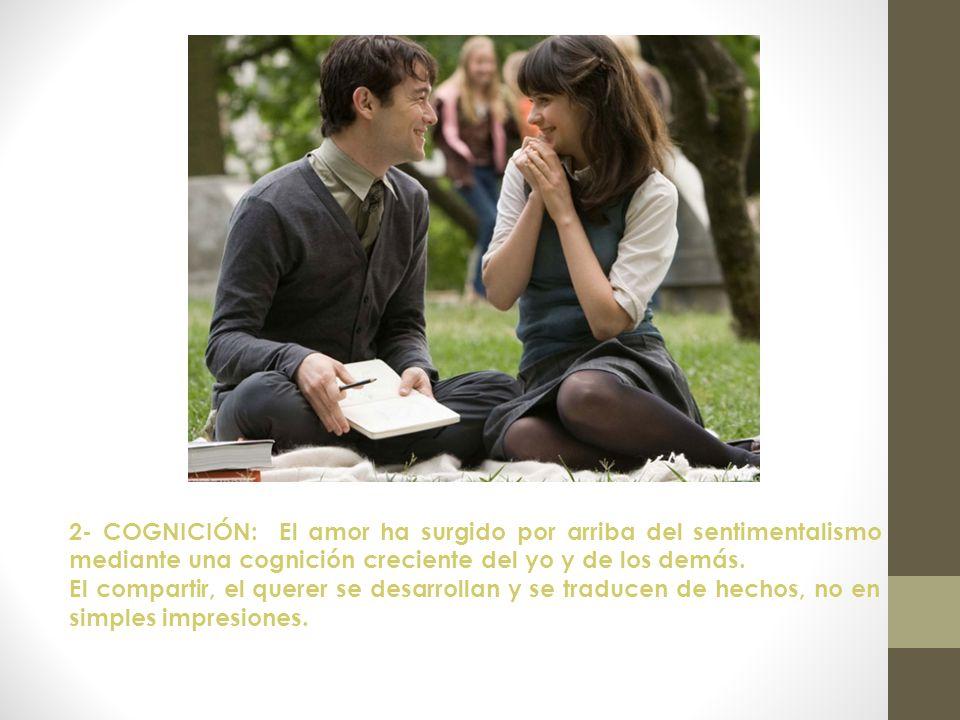 2- COGNICIÓN: El amor ha surgido por arriba del sentimentalismo mediante una cognición creciente del yo y de los demás.