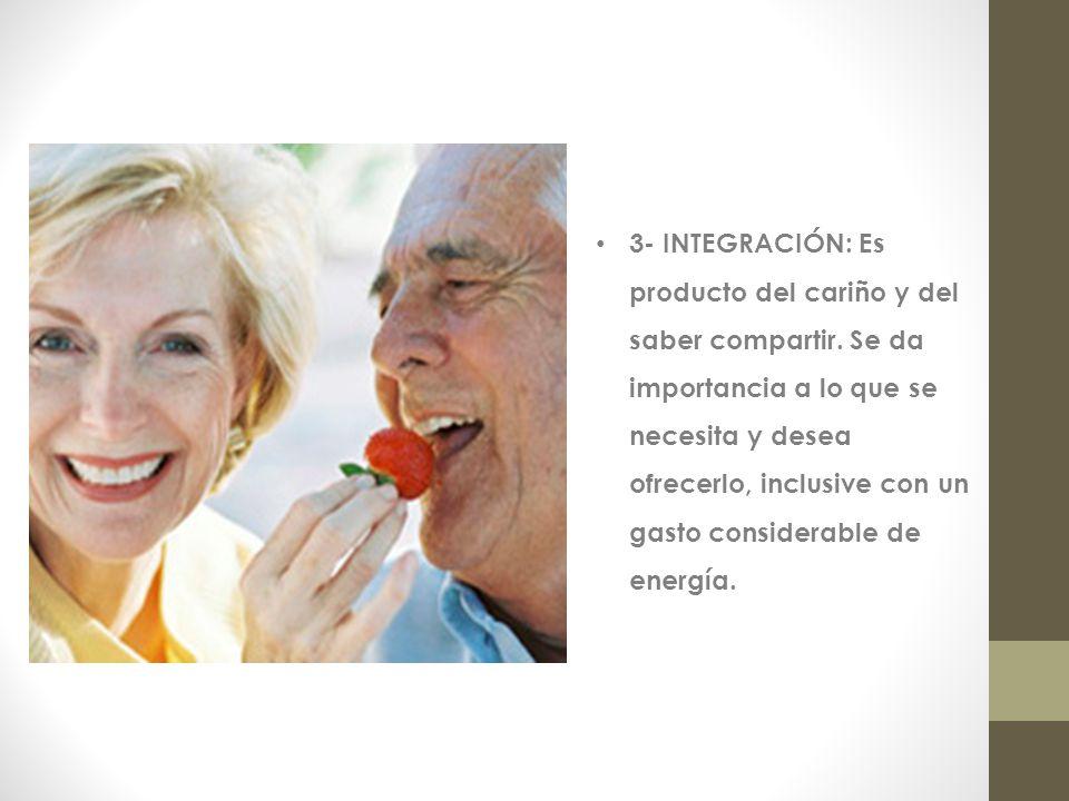 3- INTEGRACIÓN: Es producto del cariño y del saber compartir