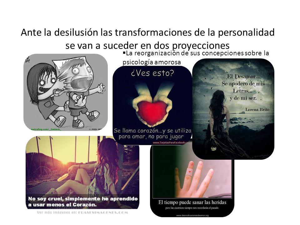 Ante la desilusión las transformaciones de la personalidad se van a suceder en dos proyecciones
