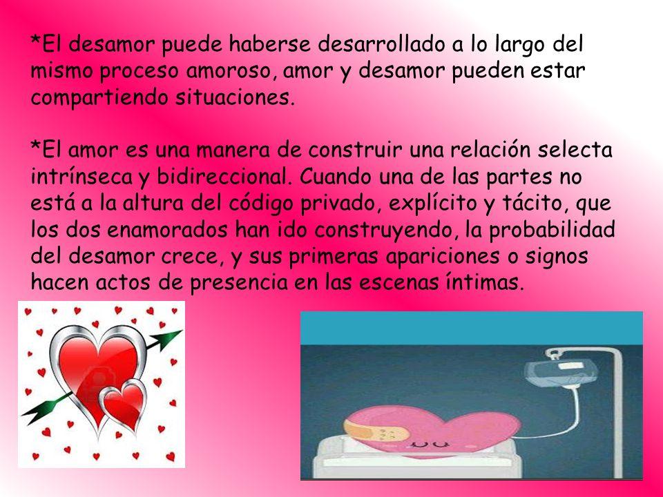*El desamor puede haberse desarrollado a lo largo del mismo proceso amoroso, amor y desamor pueden estar compartiendo situaciones.