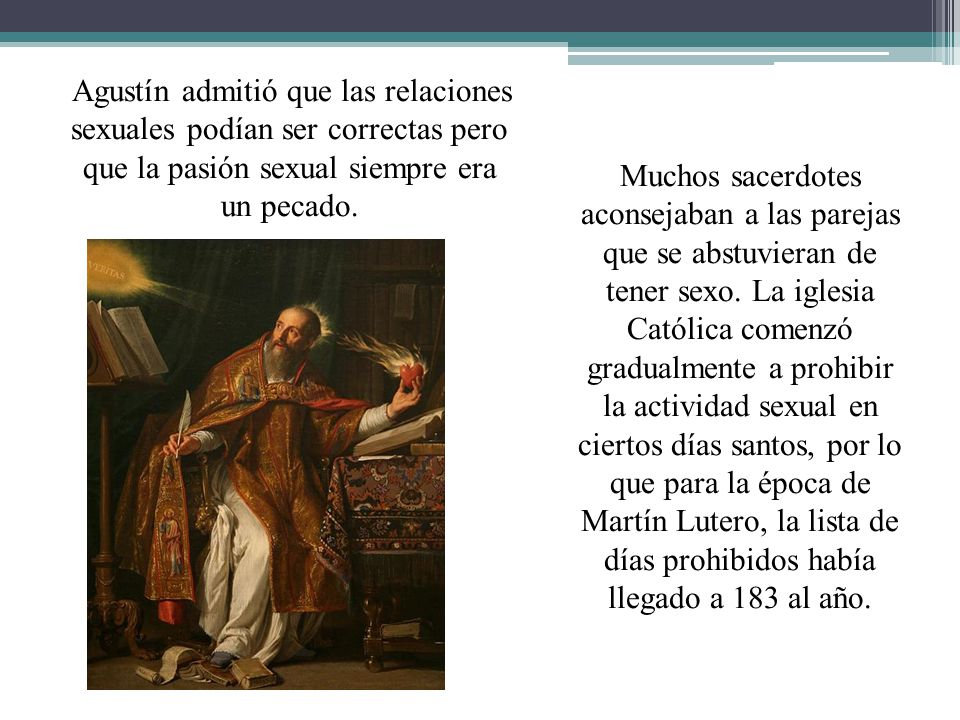 Agustín admitió que las relaciones sexuales podían ser correctas pero que la pasión sexual siempre era un pecado.