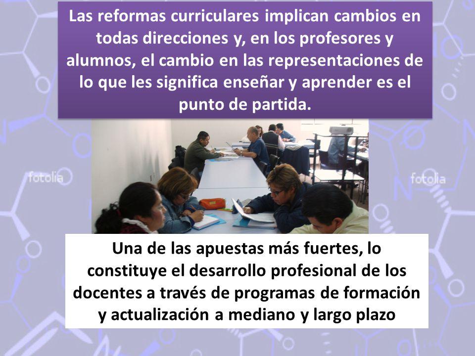 Las reformas curriculares implican cambios en todas direcciones y, en los profesores y alumnos, el cambio en las representaciones de lo que les significa enseñar y aprender es el punto de partida.