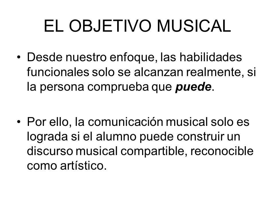 EL OBJETIVO MUSICALDesde nuestro enfoque, las habilidades funcionales solo se alcanzan realmente, si la persona comprueba que puede.