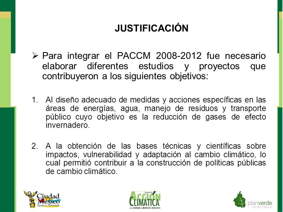 JUSTIFICACIÓN Para integrar el PACCM 2008-2012 fue necesario elaborar diferentes estudios y proyectos que contribuyeron a los siguientes objetivos: