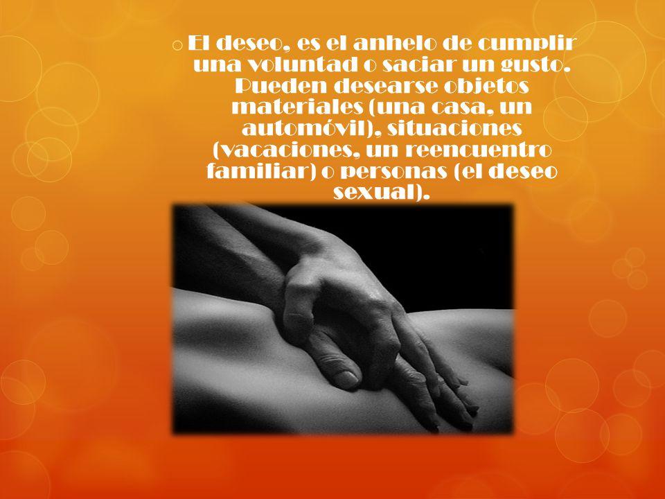 El deseo, es el anhelo de cumplir una voluntad o saciar un gusto