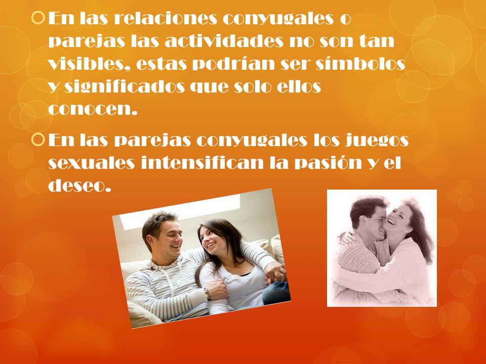 En las relaciones conyugales o parejas las actividades no son tan visibles, estas podrían ser símbolos y significados que solo ellos conocen.