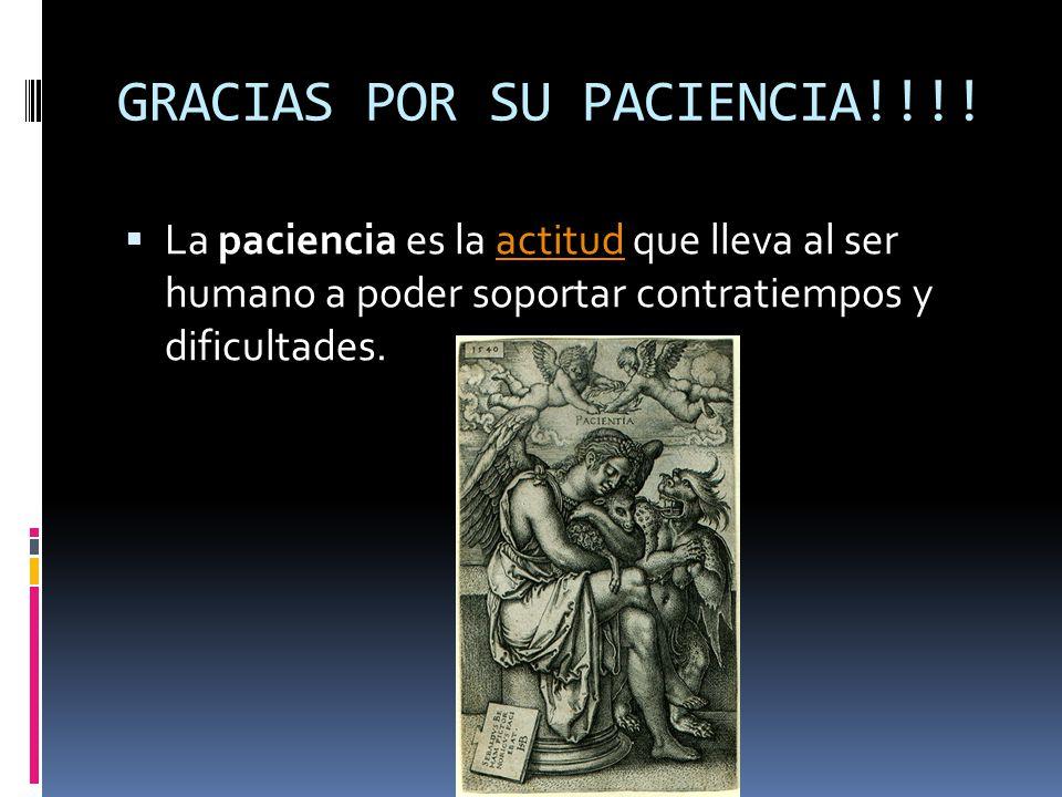 GRACIAS POR SU PACIENCIA!!!!
