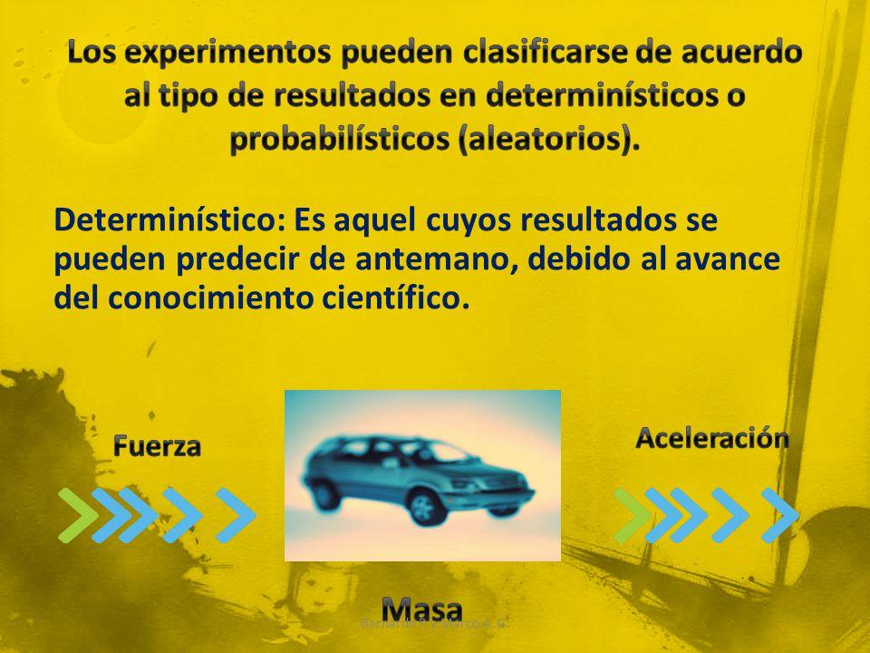Los experimentos pueden clasificarse de acuerdo al tipo de resultados en determinísticos o probabilísticos (aleatorios).