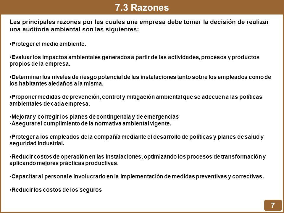 7.3 Razones Las principales razones por las cuales una empresa debe tomar la decisión de realizar una auditoría ambiental son las siguientes: