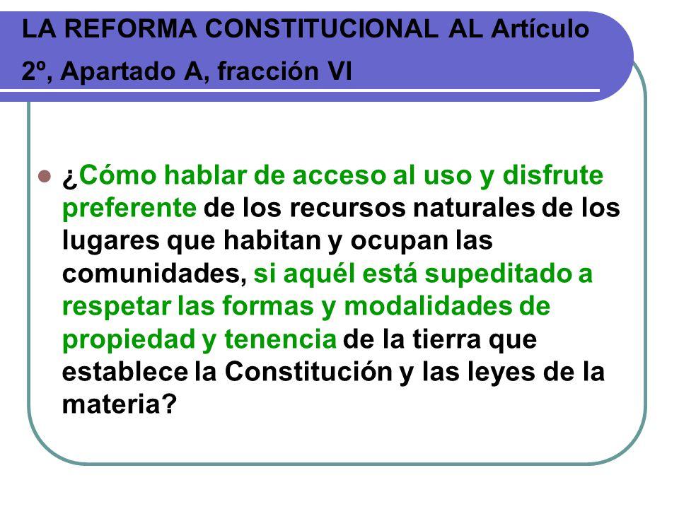 LA REFORMA CONSTITUCIONAL AL Artículo 2º, Apartado A, fracción VI