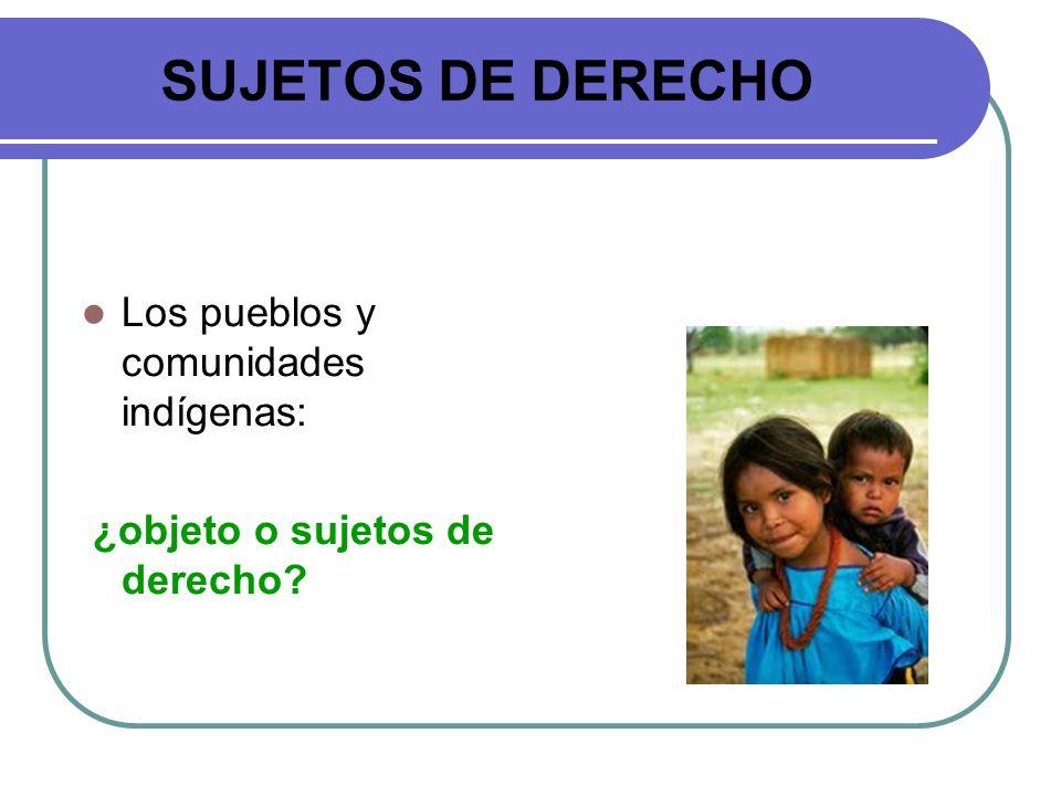 SUJETOS DE DERECHO Los pueblos y comunidades indígenas: