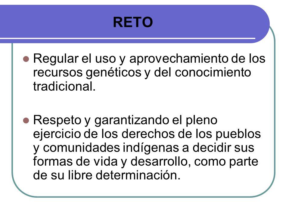 RETO Regular el uso y aprovechamiento de los recursos genéticos y del conocimiento tradicional.