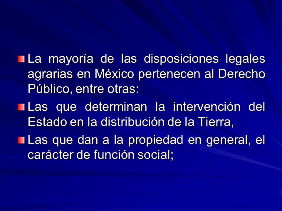 La mayoría de las disposiciones legales agrarias en México pertenecen al Derecho Público, entre otras: