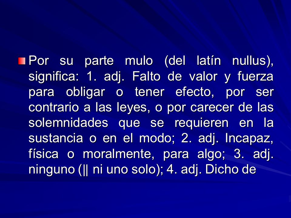 Por su parte mulo (del latín nullus), significa: 1. adj