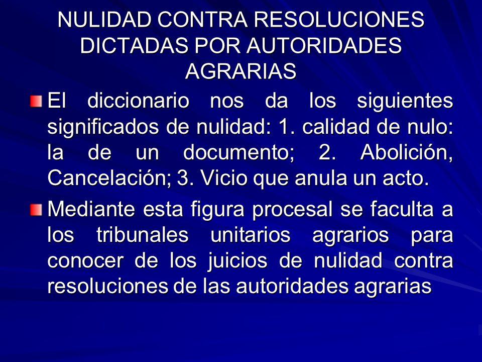 NULIDAD CONTRA RESOLUCIONES DICTADAS POR AUTORIDADES AGRARIAS
