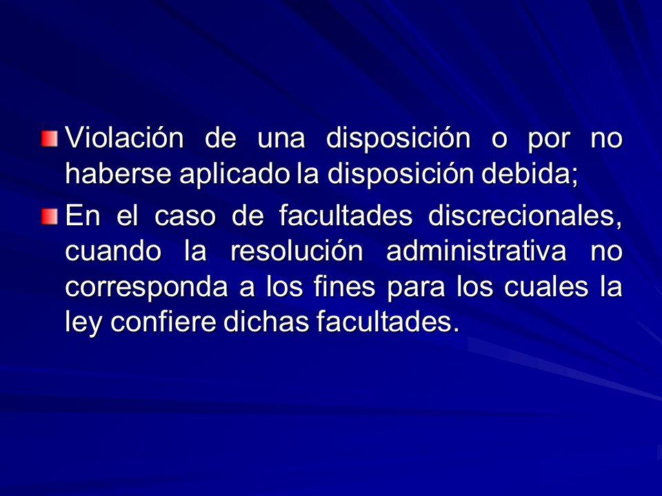 Violación de una disposición o por no haberse aplicado la disposición debida;