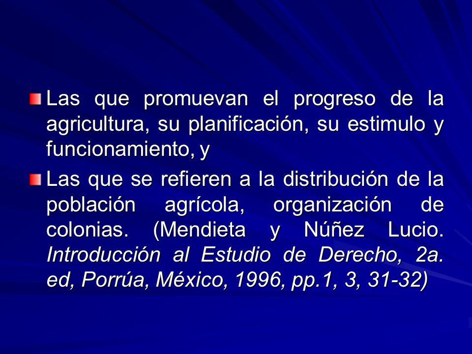 Las que promuevan el progreso de la agricultura, su planificación, su estimulo y funcionamiento, y