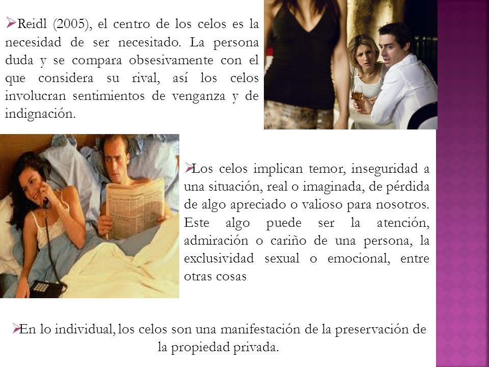Reidl (2005), el centro de los celos es la necesidad de ser necesitado