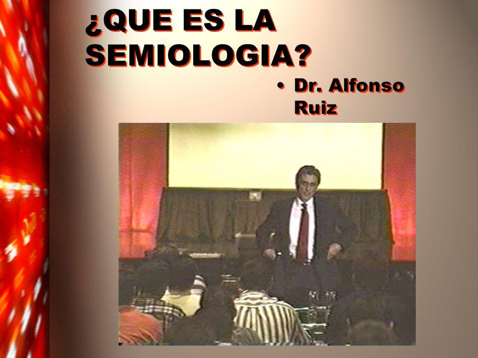 ¿QUE ES LA SEMIOLOGIA Dr. Alfonso Ruiz