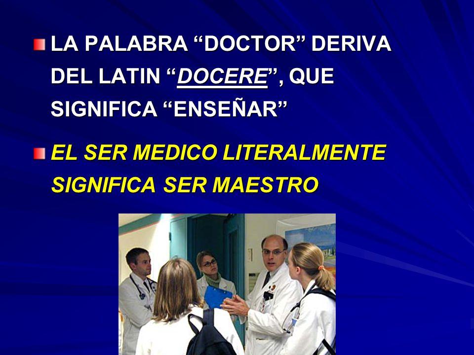 LA PALABRA DOCTOR DERIVA DEL LATIN DOCERE , QUE SIGNIFICA ENSEÑAR