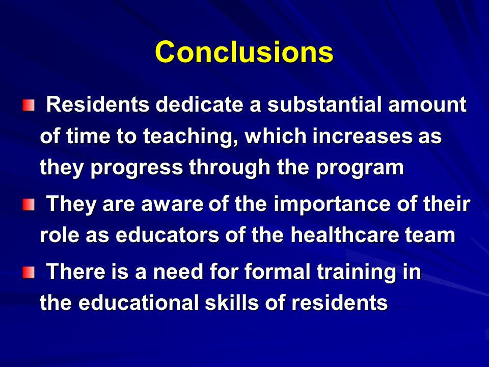 Conclusions Residents dedicate a substantial amount of time to teaching, which increases as they progress through the program.