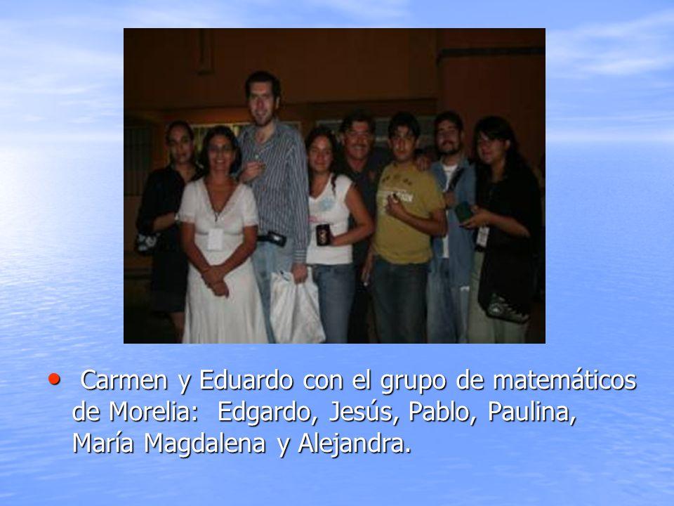 Carmen y Eduardo con el grupo de matemáticos de Morelia: Edgardo, Jesús, Pablo, Paulina, María Magdalena y Alejandra.