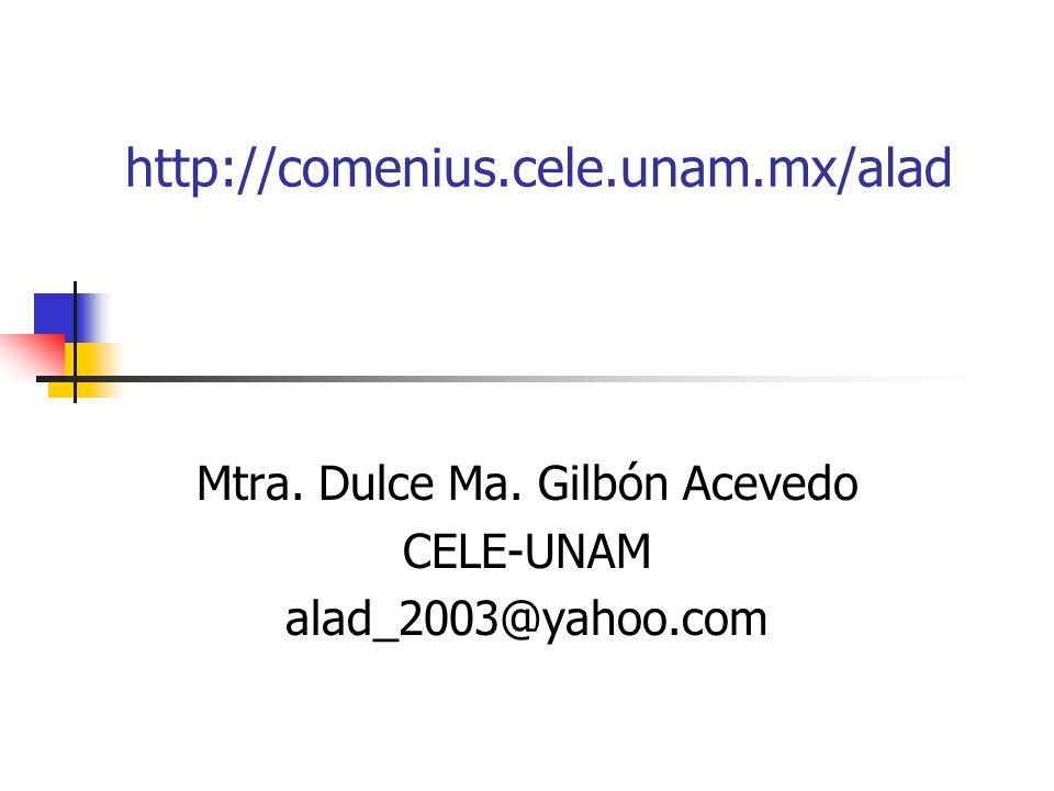 Mtra. Dulce Ma. Gilbón Acevedo CELE-UNAM alad_2003@yahoo.com