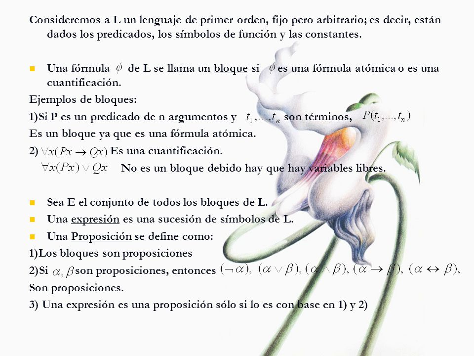 Consideremos a L un lenguaje de primer orden, fijo pero arbitrario; es decir, están dados los predicados, los símbolos de función y las constantes.