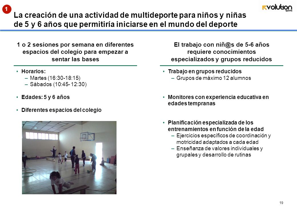 1 La creación de una actividad de multideporte para niños y niñas de 5 y 6 años que permitiría iniciarse en el mundo del deporte.