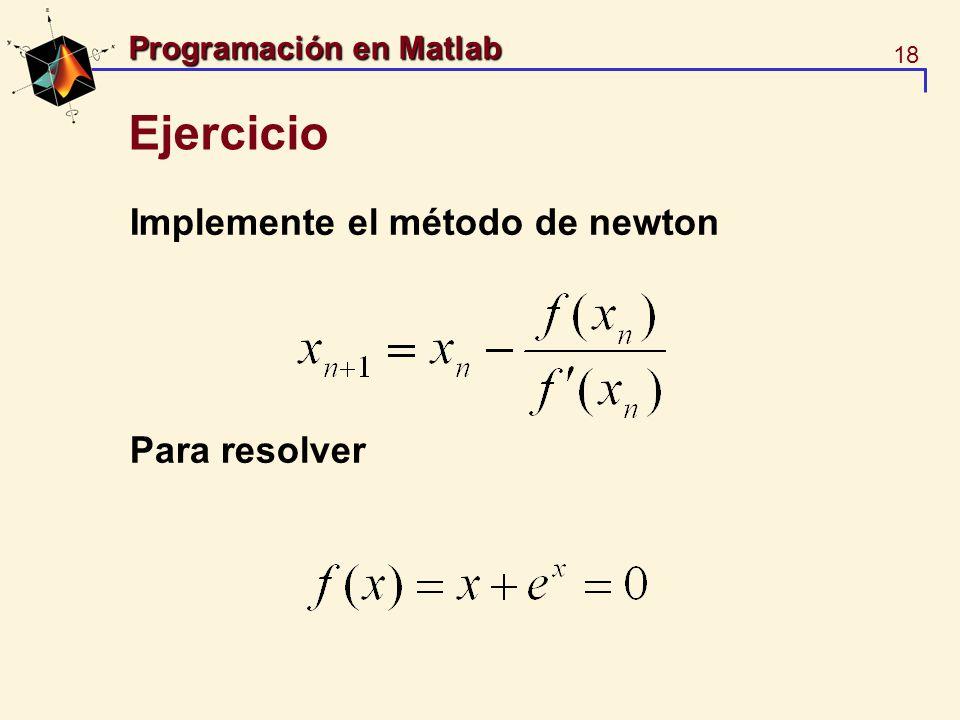 Ejercicio Implemente el método de newton Para resolver