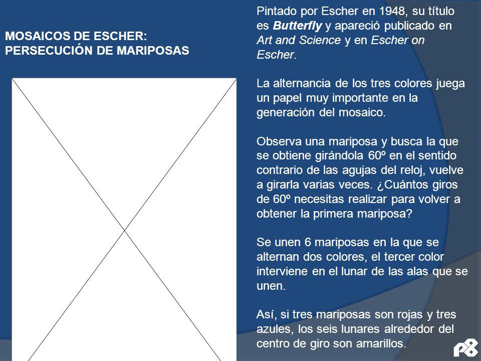 Pintado por Escher en 1948, su título es Butterfly y apareció publicado en Art and Science y en Escher on Escher. La alternancia de los tres colores juega un papel muy importante en la generación del mosaico. Observa una mariposa y busca la que se obtiene girándola 60º en el sentido contrario de las agujas del reloj, vuelve a girarla varias veces. ¿Cuántos giros de 60º necesitas realizar para volver a obtener la primera mariposa Se unen 6 mariposas en la que se alternan dos colores, el tercer color interviene en el lunar de las alas que se unen. Así, si tres mariposas son rojas y tres azules, los seis lunares alrededor del centro de giro son amarillos.