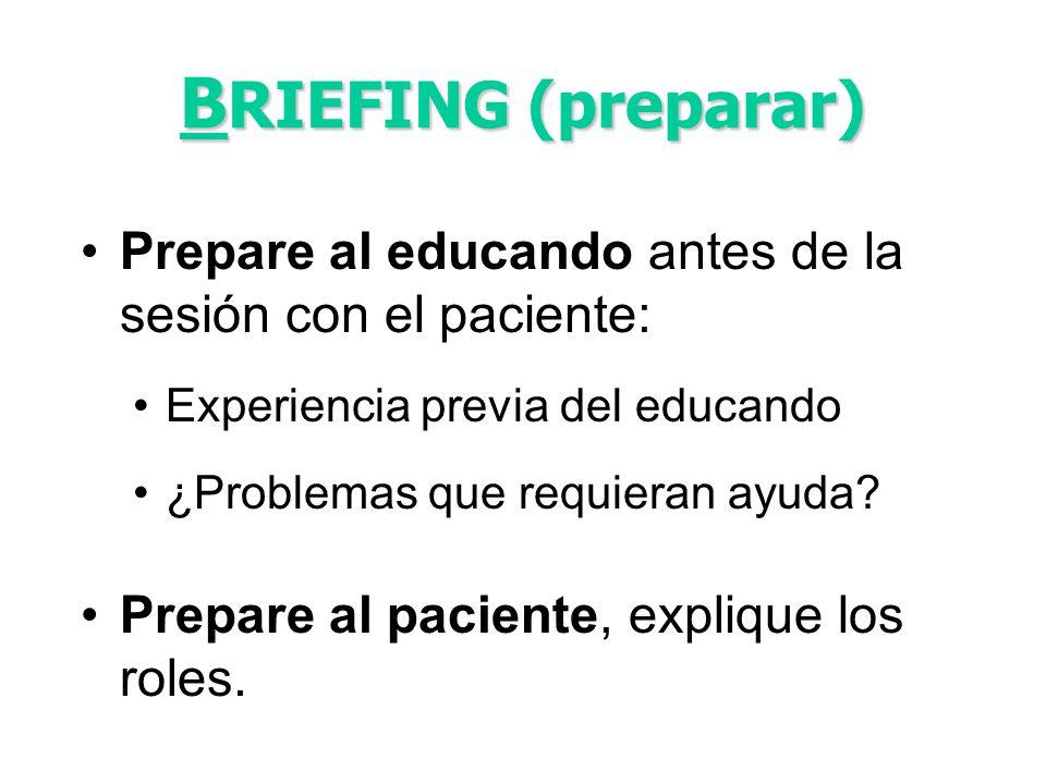 BRIEFING (preparar) Prepare al educando antes de la sesión con el paciente: Experiencia previa del educando.