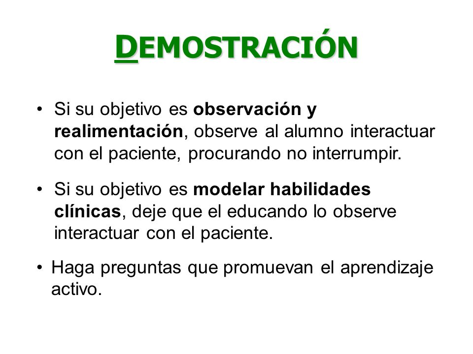 DEMOSTRACIÓN Si su objetivo es observación y realimentación, observe al alumno interactuar con el paciente, procurando no interrumpir.