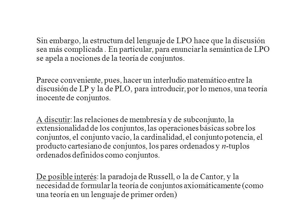Sin embargo, la estructura del lenguaje de LPO hace que la discusión sea más complicada . En particular, para enunciar la semántica de LPO se apela a nociones de la teoría de conjuntos.