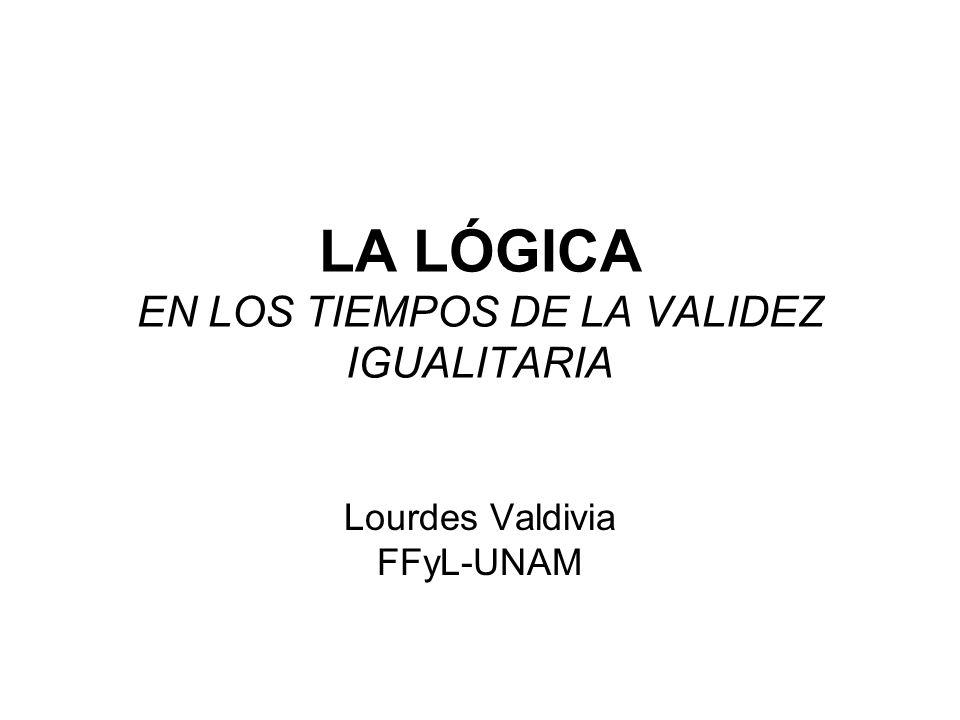 LA LÓGICA EN LOS TIEMPOS DE LA VALIDEZ IGUALITARIA