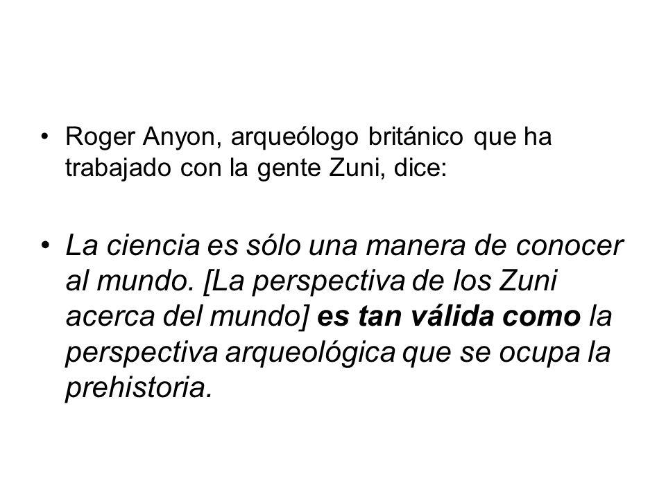 Roger Anyon, arqueólogo británico que ha trabajado con la gente Zuni, dice:
