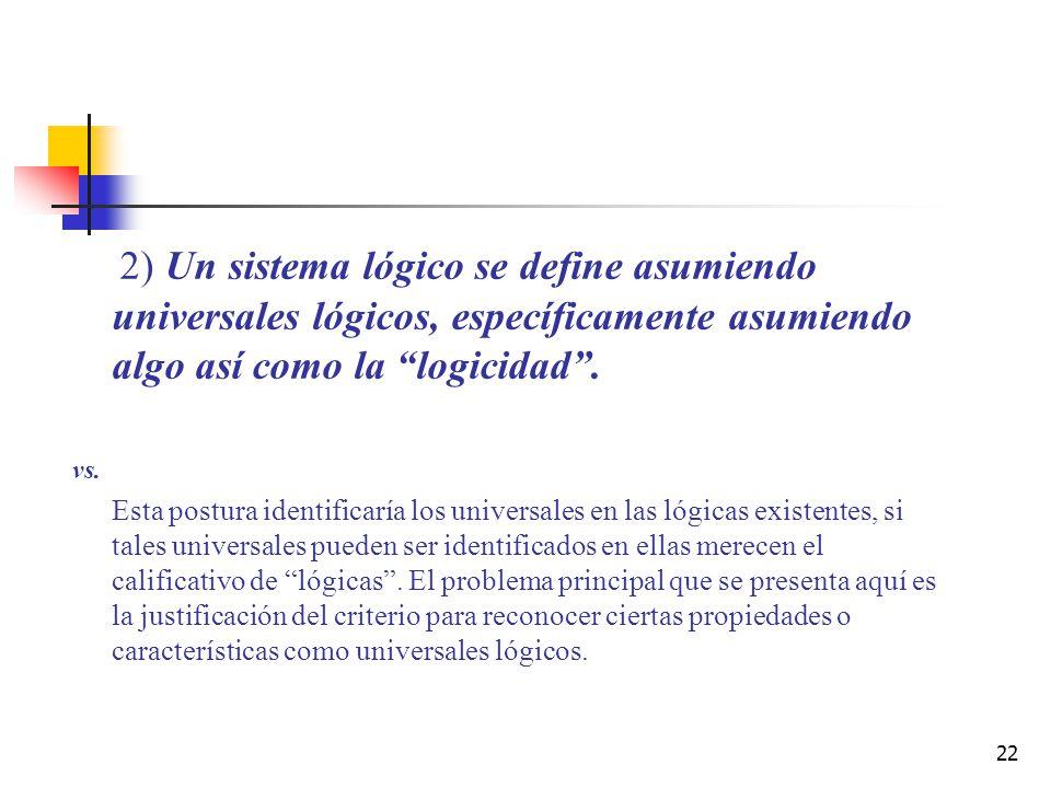 2) Un sistema lógico se define asumiendo universales lógicos, específicamente asumiendo algo así como la logicidad .