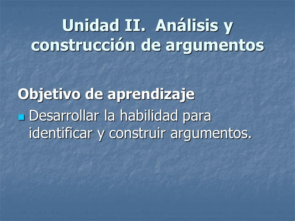 Unidad II. Análisis y construcción de argumentos